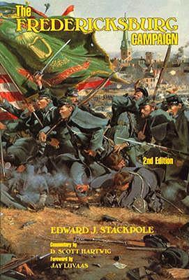 The Fredericksburg Campaign - Stackpole, Edward J, Gen.
