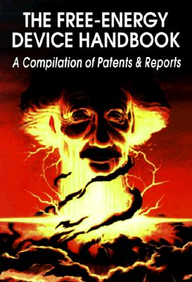 The Free-Energy Device Handbook: A Compilation of Patents & Reports - Childress, David Hatcher