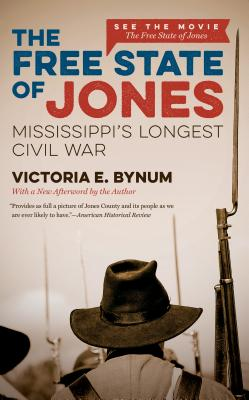 The Free State of Jones: Mississippi's Longest Civil War - Bynum, Victoria E