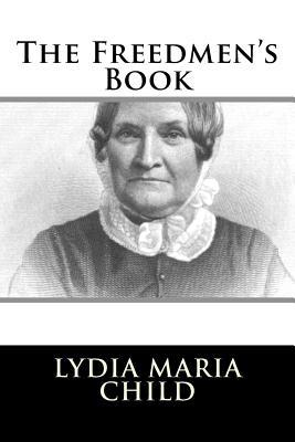 The Freedmen's Book - Child, Lydia Maria