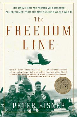 The Freedom Line: The Brave Men and Women Who Rescued Allied Airmen from the Nazis During World War II - Eisner, Peter