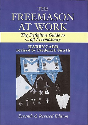 The Freemason at Work - Carr, Harry, and Smyth, Frederick (Revised by)
