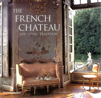 The French Chateau: Life Style Tradition - De Nicolay-Mazery, Christiane, and Naudin, Jean-Bernard (Photographer), and Nicolai-Mazery, Christiane De