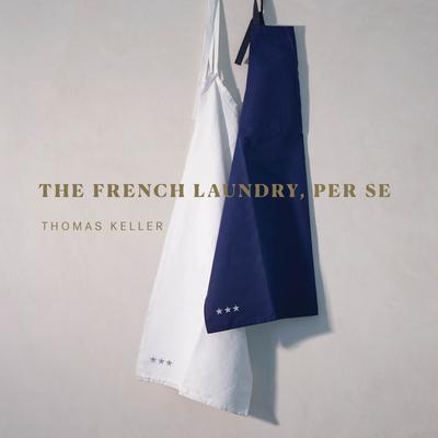The French Laundry, Per Se - Keller, Thomas