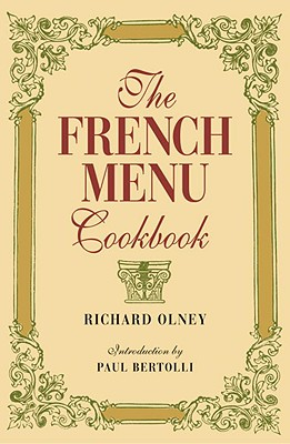 The French Menu Cookbook - Olney, Richard, and Bertolli, Paul (Introduction by)