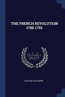The French Revolution 1788-1792 - Salvemini, Gaetano
