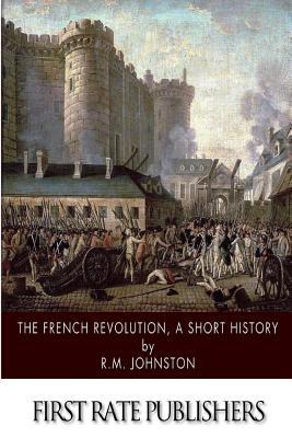 The French Revolution, A Short History - Johnston, R M