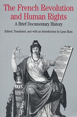 The French Revolution and Human Rights: A Brief Documentary History - Hunt, Lynn