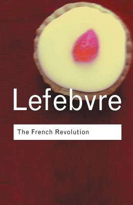 The French Revolution: From Its Origins to 1793 - Lefebvre George