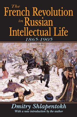 The French Revolution in Russian Intellectual Life: 1865-1905 - O'Connor, James, and Shlapentokh, Dmitry