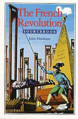 The French Revolution Sourcebook - Hardman, John, Dr. (Editor)
