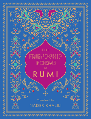 The Friendship Poems of Rumi: Translated by Nader Khalili - Rumi, and Khalili, Nader (Translated by)