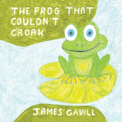 The Frog That Couldn't Croak - Cavill, James