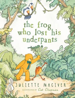 The Frog Who Lost His Underpants - MacIver, Juliette