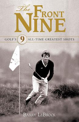 The Front Nine: Golf's All-Time Greatest Shots - LeBrock, Barry
