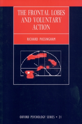 The Frontal Lobes and Voluntary Action - Passingham, Richard