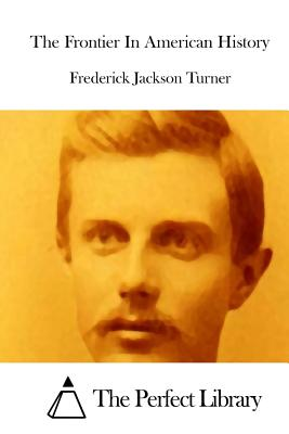 The Frontier in American History - Turner, Frederick Jackson, and The Perfect Library (Editor)