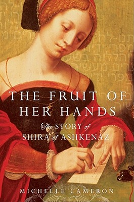 The Fruit of Her Hands: The Story of Shira of Ashkenaz - Cameron, Michelle