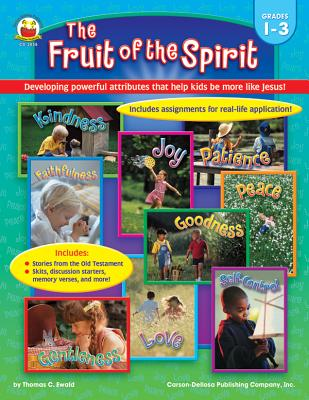 The Fruit of the Spirit, Grades 1-3: Developing Powerful Attributes That Help Kids Be More Like Jesus! - Ewald, Thomas C