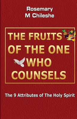 The Fruits of the One Who Counsels: The 9 Attributes of the Holy Spirit - Chileshe, Rosemary M