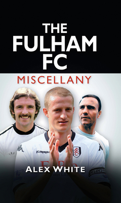 The Fulham FC Miscellany - White, Alex
