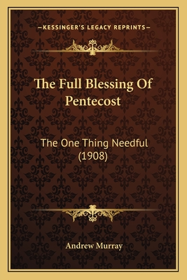The Full Blessing of Pentecost: The One Thing Needful (1908) - Murray, Andrew