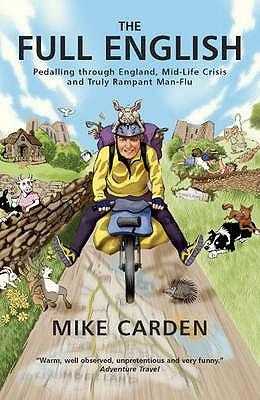 The Full English: Pedalling Through England, Mid-life Crisis and Truly Rampant Man-flu - Carden, Mike
