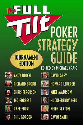 The Full Tilt Poker Strategy Guide: Tournament Edition - Bloch, Andy, and Brodie, Richard, and Ferguson, Chris