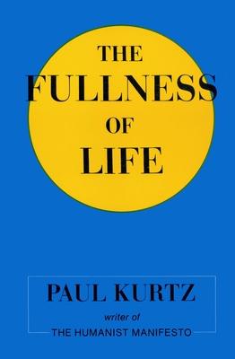 The Fullness of Life - Kurtz, Paul