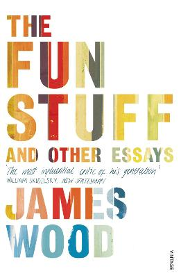 The Fun Stuff and Other Essays - Wood, James