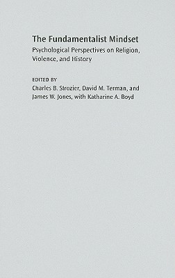The Fundamentalist Mindset: Psychological Perspectives on Religion, Violence, and History - Strozier, Charles B