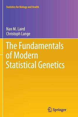 The Fundamentals of Modern Statistical Genetics - Laird, Nan M, and Lange, Christoph, Dr.