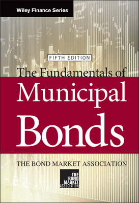 The Fundamentals of Municipal Bonds - Bond Market Association, and Wesalo Temel, Judy, and Temel, Judy Wesalo