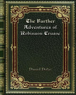 The Further Adventures of Robinson Crusoe - Defoe, Daniel