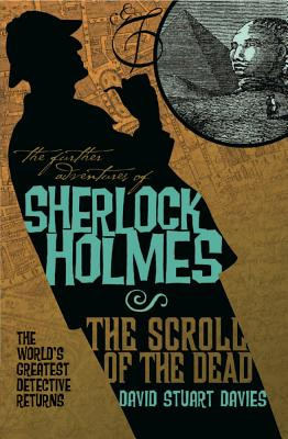 The Further Adventures of Sherlock Holmes: The Scroll of the Dead - Davies, David Stuart