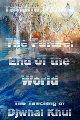 The Future: End of the World - The Teaching of Djwhal Khul - Danina, Tatiana, and Khul, Djwhal