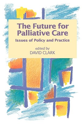 The Future for Palliative Care - Clark, David, Ph.D.