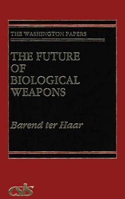 The Future of Biological Weapons - Ter Haar, Barend J
