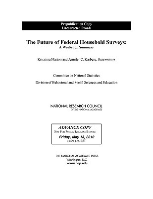 The Future of Federal Household Surveys: Summary of a Workshop - National Research Council, and Division of Behavioral and Social Sciences and Education, and Committee on National Statistics