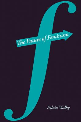 The Future of Feminism - Walby, Sylvia