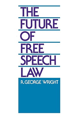 The Future of Free Speech Law - Wright, Robert G