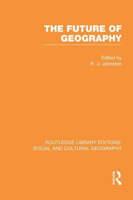 The Future of Geography - Johnston, Ron (Editor)