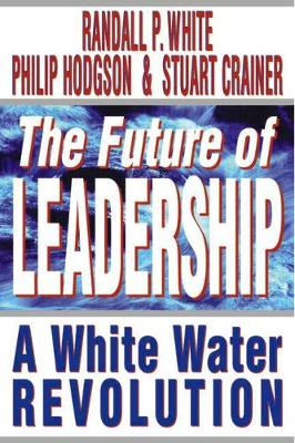 The Future of Leadership - White, Randall P, and Hodgson, Philip, and Crainer, Stuart