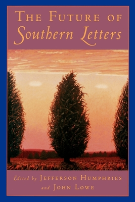 The Future of Southern Letters - Humphries, Jefferson