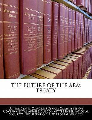 The Future of the Abm Treaty - United States Congress Senate Committee (Creator)
