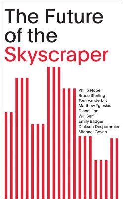 The Future of the Skyscraper: SOM Thinkers Series - Nobel, Philip (Editor), and Sterling, Bruce (Text by), and Vanderbilt, Tom (Text by)