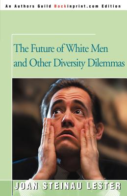The Future of White Men: And Other Diversity Dilemmas - Lester, Joan Steinau