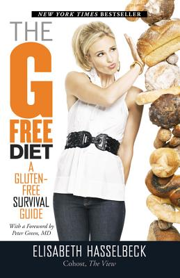 The G-Free Diet: A Gluten-Free Survival Guide - Hasselbeck, Elisabeth, and Green, Peter (Foreword by)