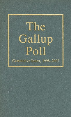 The Gallup Poll Cumulative Index: Public Opinion, 1998-2007 - Gallup, Alec M (Editor), and Newport, Frank (Editor)