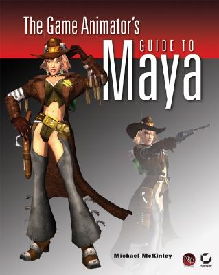 The Game Animator's Guide to Maya - McKinley, Michael